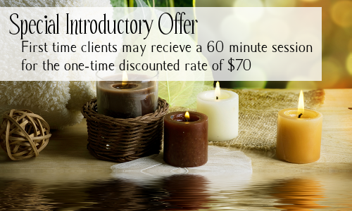 Special Introductory Offer: First time clients may recieve a 60 minute session for the one-time discounted rate of $70!